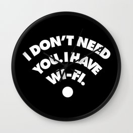 I dont need you I have wifi Wall Clock