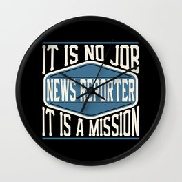 News Reporter  - It Is No Job, It Is A Mission Wall Clock