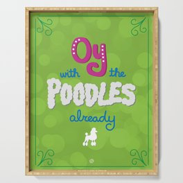 Oy with the poodles already! Serving Tray