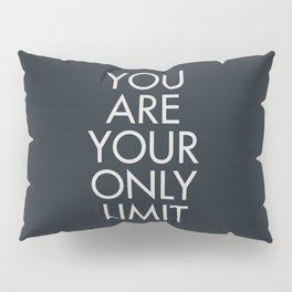 You are your only limit, motivational quote, inspirational sign, mental floss, positive thinking, good vibes Pillow Sham