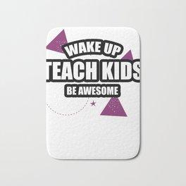 Wake Up Teach Kids Be Awesome Best Teacher Shirt Bath Mat