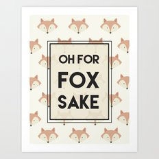 Oh For Fox Sake Art Print