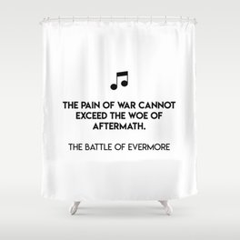 The pain of war cannot exceed the woe of aftermath.  The Battle Of Evermore Shower Curtain
