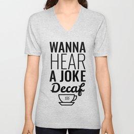 Wanna Hear A Joke Decaf Unisex V-Neck