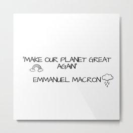 Make our planet great again Metal Print