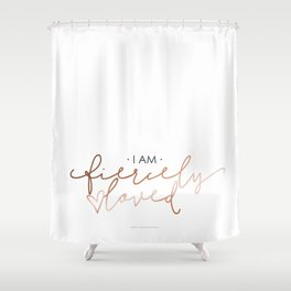 I Am Fiercely Loved Shower Curtain