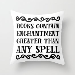 Books Contain Enchantment Greater Than Any Spell Throw Pillow