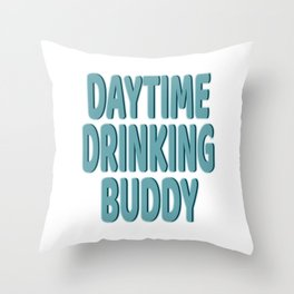 """Daytime Drinking Buddy"" tee design for you and your supportive buddy! Stay drunk all day!  Throw Pillow"