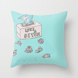 Lifes A Bitch Throw Pillow