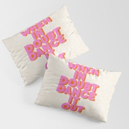 Dance it out Pillow Sham
