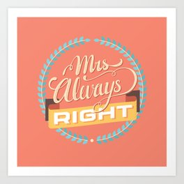 Mrs Always Right Art Print