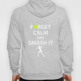 Forget Calm and Smash it Tennis Player T-Shirt Hoody