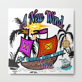 A New Wind Is Gonna Find Your Sail Metal Print