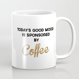 Today's Good Mood Funny Quote Coffee Mug
