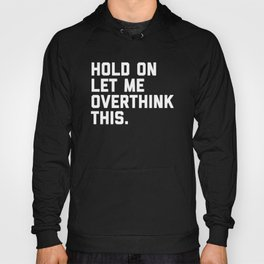 Hold On, Overthink This Funny Quote Hoody