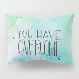 You Have Overcome Pillow Sham