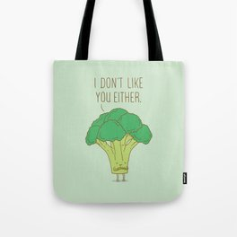 Broccoli don't like you either Tote Bag