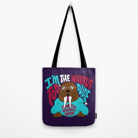 I'm the Walrus too, Dude. Tote Bag