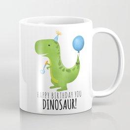 Happy Birthday You Dinosaur! Coffee Mug