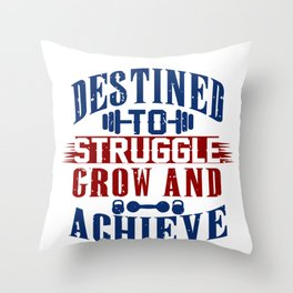 Destined To Struggle Grow And Achieve Gym Clothes Throw Pillow