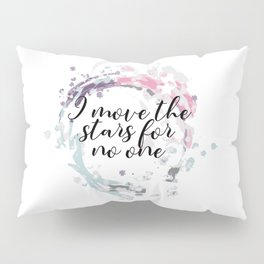 Labyrinth movie jareth quotes I move the stars for no one Pillow Sham