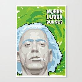 wubba lubba Canvas Print