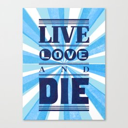 Live Love And Die Canvas Print
