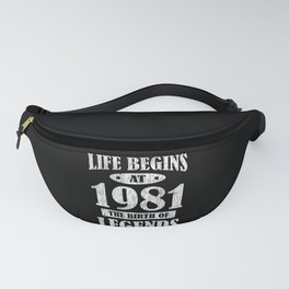 Life Begins 1981 The Birth Of Legend 40th Birthday Fanny Pack