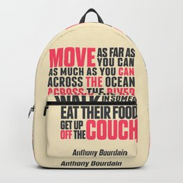 Chef Anthony Bourdain quote, move, get up off the couch, open your mind, eat, travel the world, wand Backpack