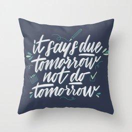Due Tomorrow Throw Pillow