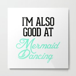 I'm good at Mermaid Dancing Metal Print