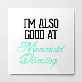 I'm good at Mermaid Dancing Metal Print