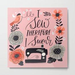 I Sew Therefore I Swear Metal Print