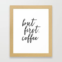 BUT FIRST COFFEE, Coffee Sign,Quote Posters,Quote Prints,Coffee Kitchen Decor,Kitchen Sign,Inspirati Framed Art Print