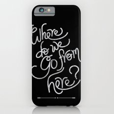 where do we go from here Slim Case iPhone 6s