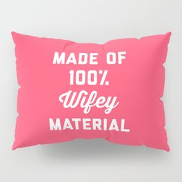 100% Wifey Material Funny Quote Pillow Sham