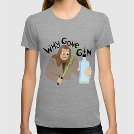 Why Gone Gin? T-shirt