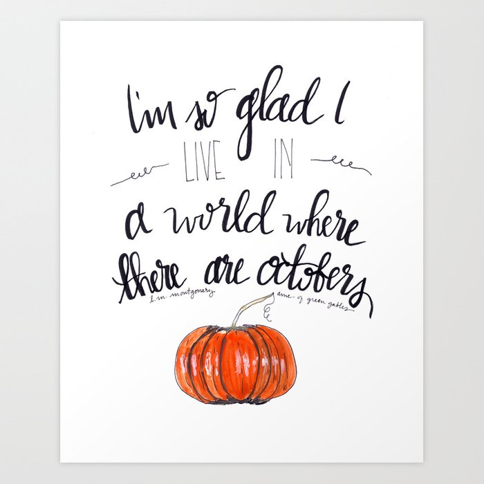 I'm So Glad I Live in a World Where there are Octobers Art Print by  word2yourmother | Society6
