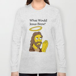 What Would Jesus Brew? Long Sleeve T-shirt