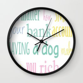Having A Dog Makes You Rich Wall Clock