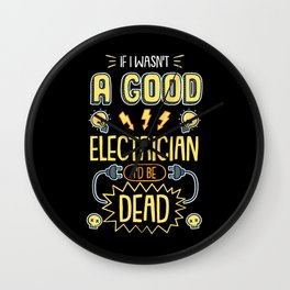 Funny Electrician  I Wasn't A Good Electrician I'd Be Dead tee. Wall Clock
