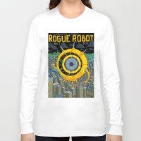 rogue Long Sleeve T-shirts featuring Rogue Robot by Micke Nikander