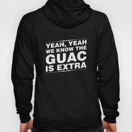 Yeah Yeah We Know The Guac Is Extra Cinco De Mayo Hoody