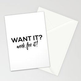 If you want it work for it Stationery Cards