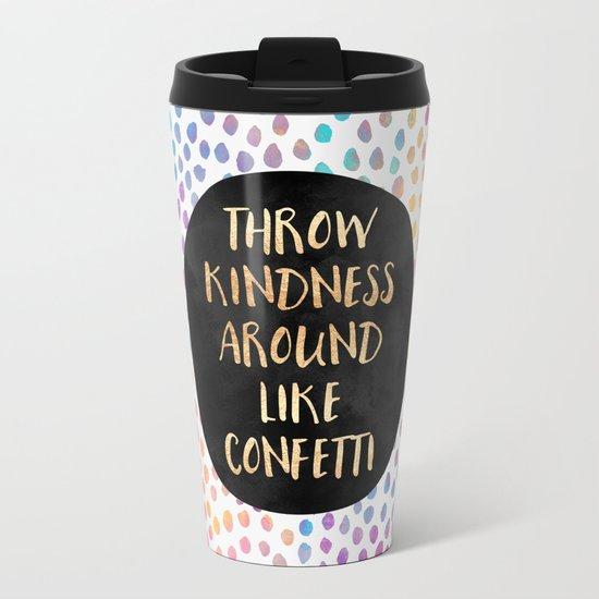Throw kindness around like confetti Metal Travel Mug