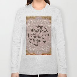 Always stay humble and kind Long Sleeve T-shirt