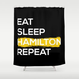 Eat Sleep Hamilton Repeat II Shower Curtain