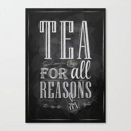 Tea for all reasons chalk Canvas Print