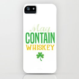 Funny St Patrick's Day May Contain Whiskey  iPhone Case