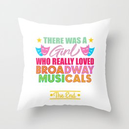 Once Upon A Time There Was A Girl Who Really Loved Broadway Musicals It Was Me The End T-shirt Throw Pillow